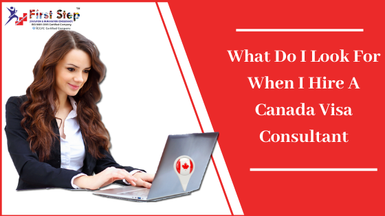 What Do I Look For When I Hire A Canada Visa Consultant