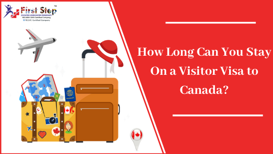 How Long Can You Stay On a Visitor Visa to Canada?